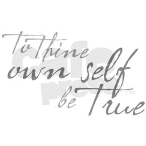 to_thine_own_self_be_true