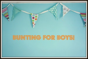 Bunting for Boys!